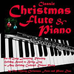 Classic Christmas Flute & Piano for an Easy Listening, Relaxing, Holiday Sound to Bring Joy to Any Holiday Cocktail Dinner Party