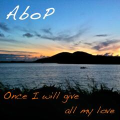 Once I Will Give All My Love - Single