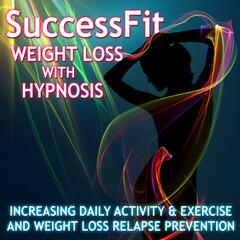 Lose Weight With Hypnosis: Increasing Activity, Healthy Habits and Relapse Prevention
