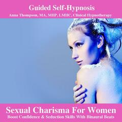 Sexual Charisma For Women Hypnosis Boost Confidence & Seduction Skills With Binaural Beats