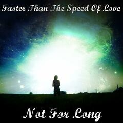 Faster Than the Speed of Love