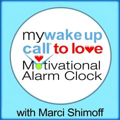 My Wake Up Call To Love Motivational Alarm Clock Messages With Marci Shimoff - Album 1 (Can Also Work With Free Iphone App)