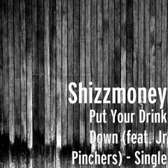 Put Your Drink Down (feat. Jr Pinchers)