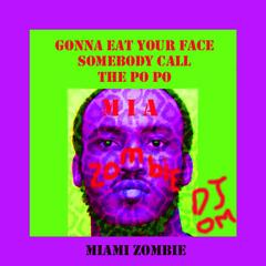 Miami Zombie Gonna Eat Your Face Somebody Call the Po Po