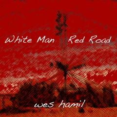Wes Hamil's White Man Red Road