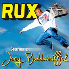 Rux Starriing As Joey Buddahriffick