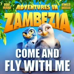 """Come and Fly With Me (Music Video Inspired by the Film """"Adventures in Zambezia"""")"""