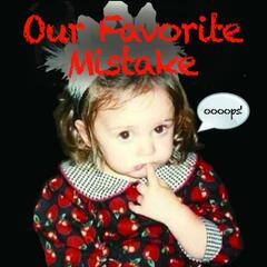 Our Favorite Mistake