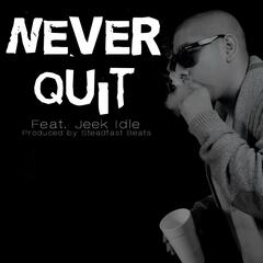 Never Quit (feat. Jeek Idle)