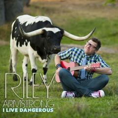 I Live Dangerous: The Music Comedy of Riley Armstrong