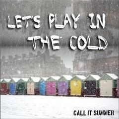 Let's Play in the Cold (Call It Summer)