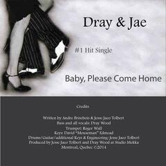 Baby Please Come Home (feat. Dray & Jae)
