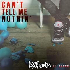 Can't Tell Me Nothin' (feat. Jhawk)