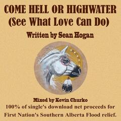 Come Hell or High-Water (See What Love Can Do)