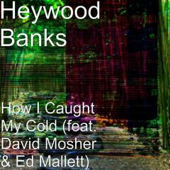How I Caught My Cold (feat. David Mosher & Ed Mallett)