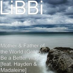 Mother & Father of the World (Got to Be a Better Way) [feat. Hayden & Madaleine]