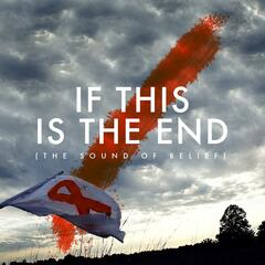 If This Is the End (The Sound of Belief)
