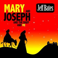 Mary and Joseph and the Baby and Me