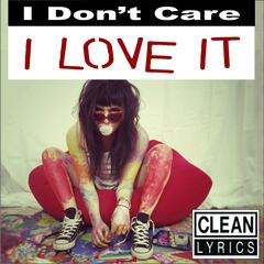 I Don't Care I Love It (The Clean Radio Re-Mix Version)