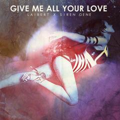 Give Me All Your Love (Remix) [feat. Siren Gene]