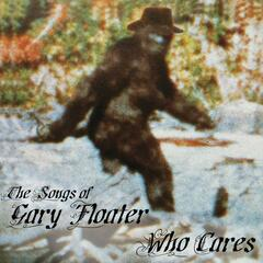 Who Cares - The Songs of Gary Floater