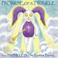 Promise of a Twinkle (From Twinkles the Rapture Bunny) [feat. Mary Selzer, Dan Fox, Margaret Haloostock & Tracy Senna]