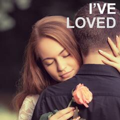 I've Loved