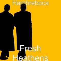 Fresh Heathens
