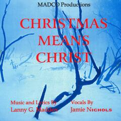 Christmas Means Christ (feat. Jamie Nichols)