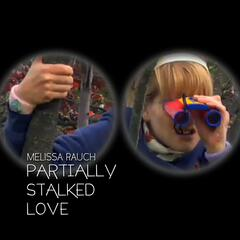 Partially Stalked Love (feat. Melissa Rauch)
