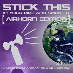 Stick This (In Your Pipe & Smoke It) [AirHorn Edition] (feat. Silvar Laidlow)