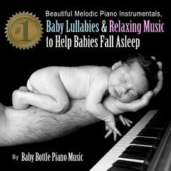 Beautiful Melodic Piano Instrumentals, Baby Lullabies & Relaxing Music to Help Babies Fall Asleep