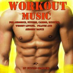 Workout Music for Aerobics, Fitness, Cardio, Running, Weight Lifting, Pilates and Aerobic Dance