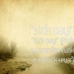 """Sick Day!"" (feat. DJ Brandon Funk & Patrick Levar)"