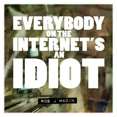 Everybody on the Internet's an Idiot