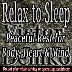 Relax to Sleep: Peaceful Rest for Body, Heart & Mind