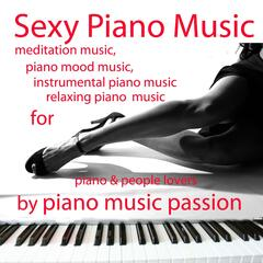 Sexy Piano Music - Meditation Music, Piano Mood Music, Instrumental Piano Music, Relaxing Piano Music for Piano & People Lovers