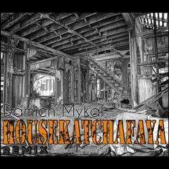 Housekatchafaya