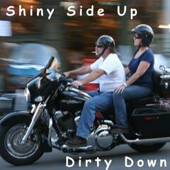 Shiny Side up (Dirty Down)