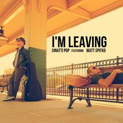 I'm Leaving (feat. Matt Spitko)
