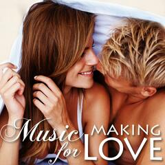 Music for Making Love - Smooth Music Songs for Hot, Erotic, Sensual and Intimate Moments and Moods