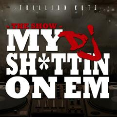 "The Show ""My DJ Sh*Ttin on Em"""