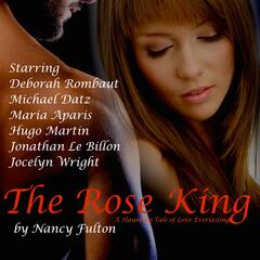 The Rose King: A Haunting Tale of Love Everlasting (Audio Drama)