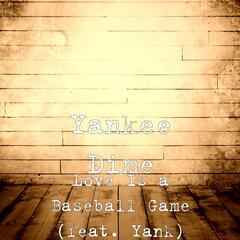 Love Is a Baseball Game (feat. Yank)