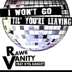 Won't Go Til' you're Leaving (feat. Kyel Dancey)