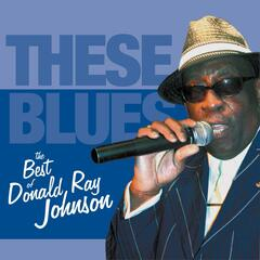 These Bues - The Best of Donald Ray Johnson