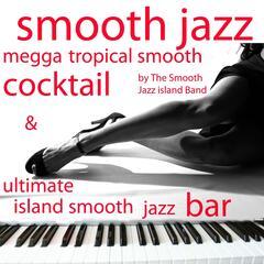 Smooth Jazz Megga Tropical Smooth Cocktail & Ultimate Island Smooth Jazz Bar