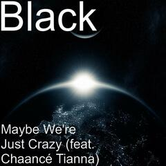 Maybe We're Just Crazy (feat. Chaancé Tianna)