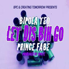 Let Dis Bih Go (feat. Prince Fabe)