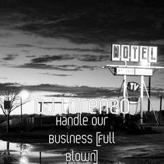 Handle Our Business [Full Blown]